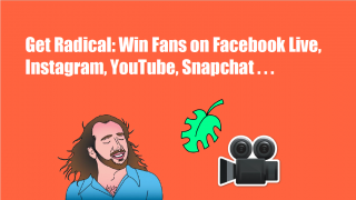 Get Radical: Win fans on FB Live, Periscope, YouTube Live and Snapchat