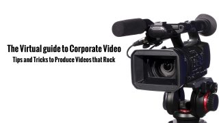 The Virtual Guide to Corporate Video: Tips and tricks to produce videos that rock