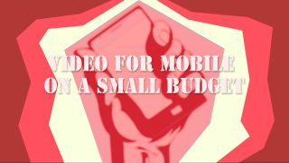 Video for Mobile on a Small Budget: Your smartphone is the only thing you need
