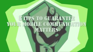 8 Tips to Guarantee your Mobile Communication Matters
