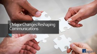 5 Major Changes Reshaping Communications