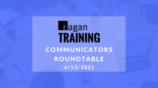 Ragan Training Communicators Roundtable – 4/13/2021